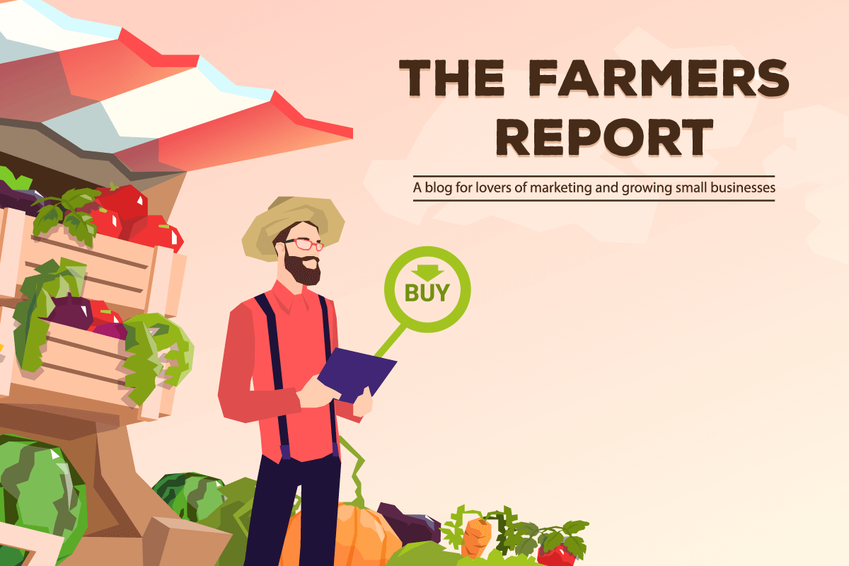 The Farmers Report: A Blog for lovers of marketing and building small businesses